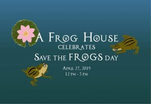 """Blue background with illustrated frogs and a lily pad. Text reads """"A Frog House Celebrates Save the Frogs Day"""""""